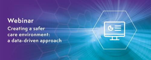 Webinar - Creating a safer care environment: a data-driven approach
